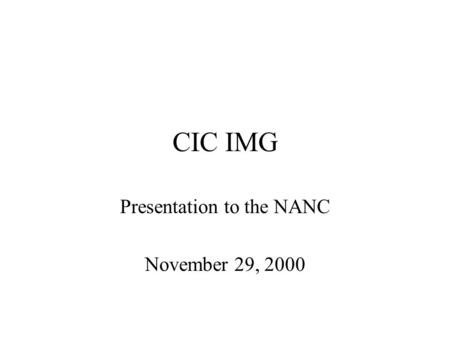CIC IMG Presentation to the NANC November 29, 2000.