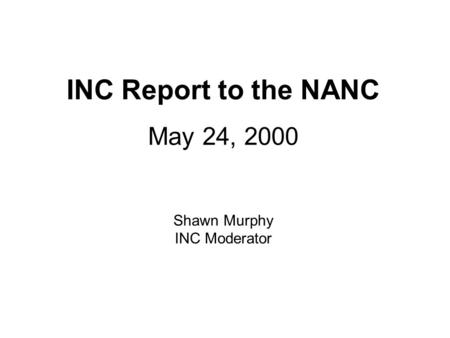 INC Report to the NANC May 24, 2000 Shawn Murphy INC Moderator.
