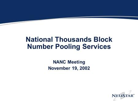 National Thousands Block Number Pooling Services NANC Meeting November 19, 2002.
