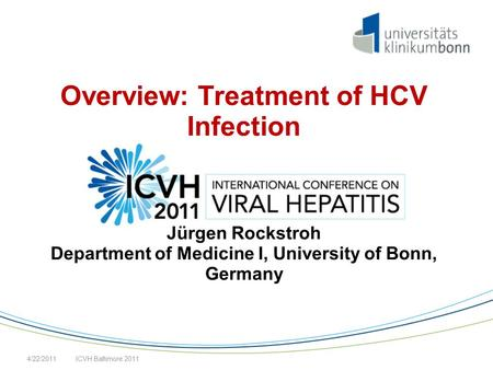 Overview: Treatment of HCV Infection Jürgen Rockstroh Department of Medicine I, University of Bonn, Germany ICVH Baltimore 20114/22/2011.