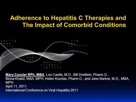 Adherence to Hepatitis C Therapies and The Impact of Comorbid Conditions Mary Cassler RPh, MBA, Lon Castle, M.D., Bill Dreitlein, Pharm.D., Mona Khalid,