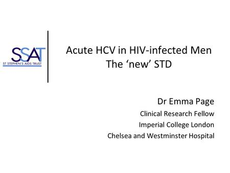 Acute HCV in HIV-infected Men The new STD Dr Emma Page Clinical Research Fellow Imperial College London Chelsea and Westminster Hospital.