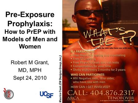 Maurice Cook ( EM Designs Group, Inc.) Pre-Exposure Prophylaxis: How to PrEP with Models of Men and Women Robert M Grant, MD, MPH Sept 24, 2010.
