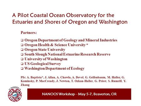 NANOOS Workshop – May 5-7, Beaverton, OR A Pilot Coastal Ocean Observatory for the Estuaries and Shores of Oregon and Washington Partners: Oregon Department.