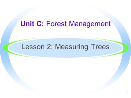 1 Unit C: Forest Management Lesson 2: Measuring Trees.
