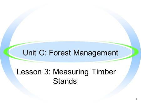 1 Unit C: Forest Management Lesson 3: Measuring Timber Stands.