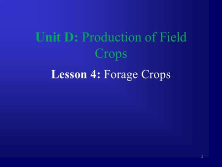 1 Unit D: Production of Field Crops Lesson 4: Forage Crops.