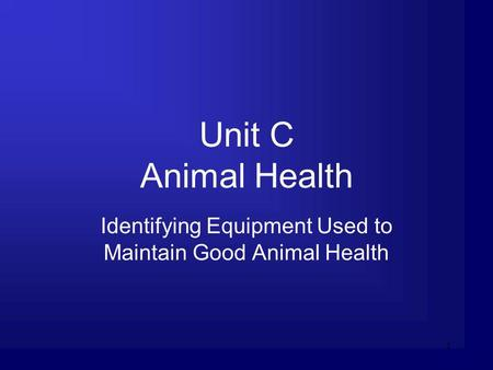 1 Unit C Animal Health Identifying Equipment Used to Maintain Good Animal Health.