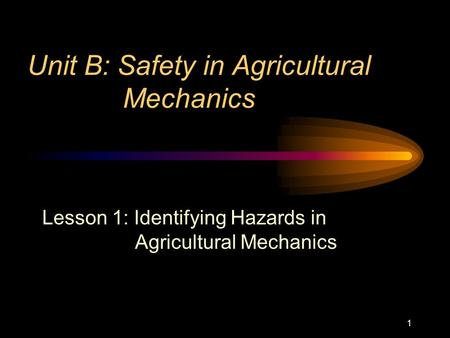 Unit B: Safety in Agricultural Mechanics