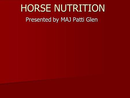 HORSE NUTRITION Presented by MAJ Patti Glen. PASTURE MANAGEMENT Rotational grazing Rotational grazing Manure management Manure management Mowing Mowing.
