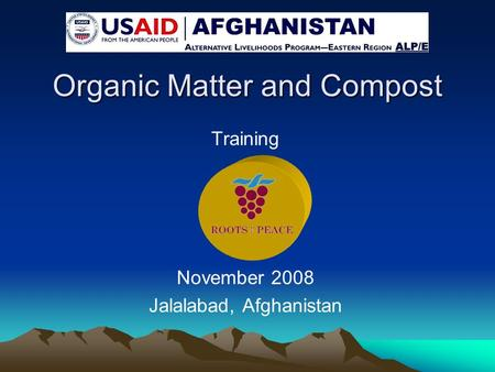 Organic Matter and Compost Training November 2008 Jalalabad, Afghanistan.