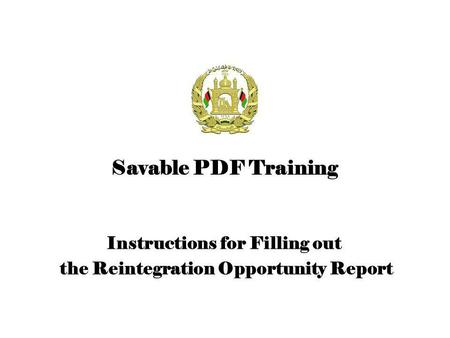 Instructions for Filling out the Reintegration Opportunity Report Savable PDF Training.