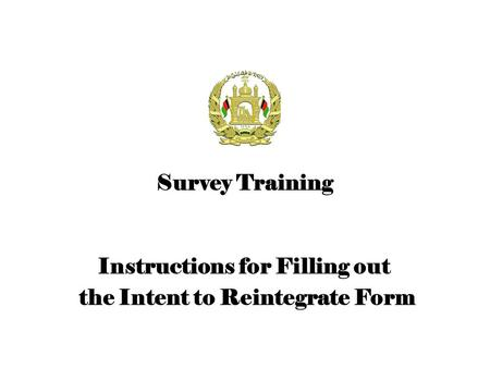Instructions for Filling out the Intent to Reintegrate Form Survey Training.