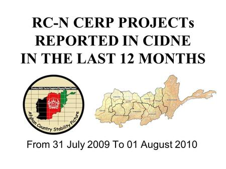 RC-N CERP PROJECTs REPORTED IN CIDNE IN THE LAST 12 MONTHS From 31 July 2009 To 01 August 2010.