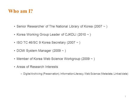 Who am I? Senior Researcher of The National Library of Korea (2007 ~ )