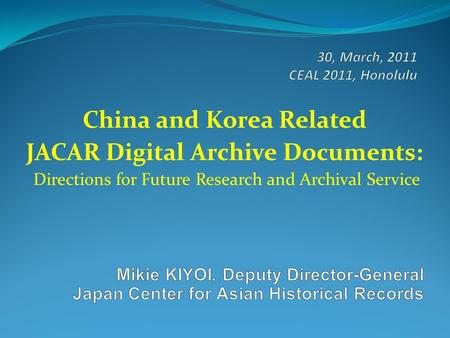 China and Korea Related JACAR Digital Archive Documents: Directions for Future Research and Archival Service.