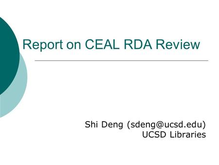 Report on CEAL RDA Review Shi Deng UCSD Libraries.