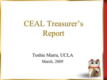 CEAL Treasurers Report Toshie Marra, UCLA March, 2009.
