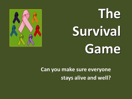 The Survival Game Can you make sure everyone stays alive and well?