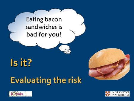 Is it? Evaluating the risk Eating bacon sandwiches is bad for you!
