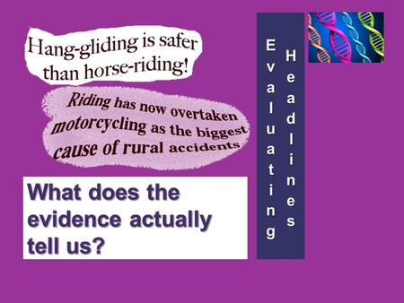 Hang-gliding is safer than horse- riding … to judge by a new survey of sports deaths. The Times, 12 March 1987 The data: In 1985, 15 people died in horse-riding.