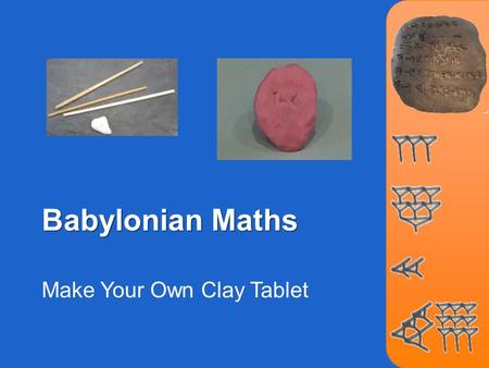 Babylonian Maths Make Your Own Clay Tablet. Clay Tablets Look at the clay tablet on the right. Babylonian scribes wrote on clay tablets, not on paper.