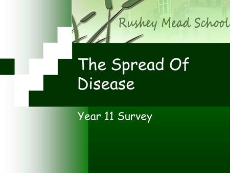 The Spread Of Disease Year 11 Survey. What we did… Hypothesis: To identify the spread of disease in a secondary school and to find whether transport,