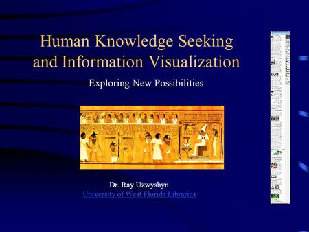 Human Knowledge Seeking and Information Visualization Dr. Ray Uzwyshyn University of West Florida Libraries University of West Florida Libraries Exploring.