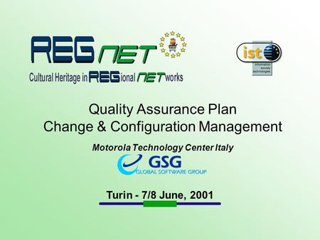 Quality Assurance Plan Change & Configuration Management Motorola Technology Center Italy Turin - 7/8 June, 2001.