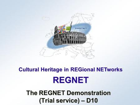 Cultural Heritage in REGional NETworks REGNET The REGNET Demonstration (Trial service) – D10.