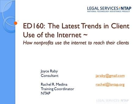 ED160: The Latest Trends in Client Use of the Internet ~ How nonprofits use the internet to reach their clients Joyce Raby