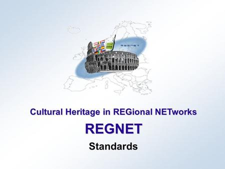 Cultural Heritage in REGional NETworks REGNET Standards.