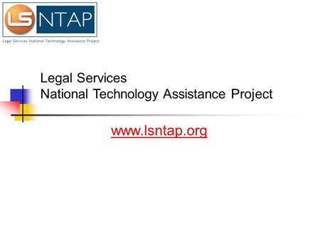 Www.lsntap.org Legal Services National Technology Assistance Project.