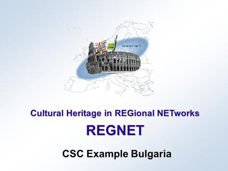 Cultural Heritage in REGional NETworks REGNET CSC Example Bulgaria.