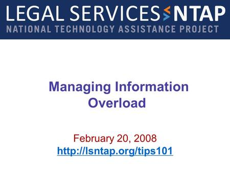 Managing Information Overload February 20, 2008