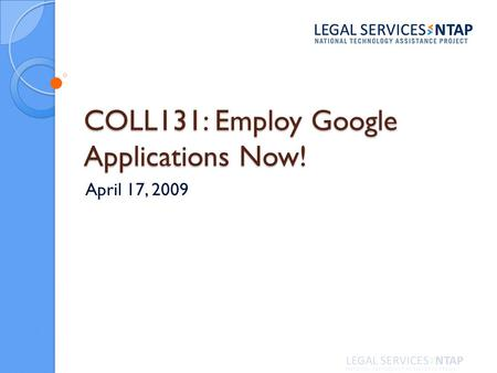 COLL131: Employ Google Applications Now! April 17, 2009.