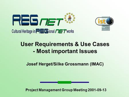 User Requirements & Use Cases - Most important Issues Josef Herget/Silke Grossmann (IMAC) Project Management Group Meeting 2001-09-13.