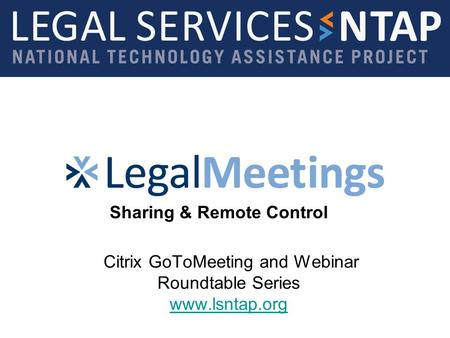 Citrix GoToMeeting and Webinar Roundtable Series www.lsntap.org www.lsntap.org Sharing & Remote Control.