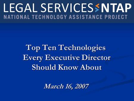 Top Ten Technologies Every Executive Director Should Know About March 16, 2007.