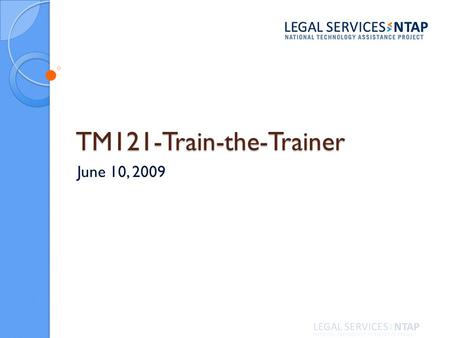 TM121-Train-the-Trainer June 10, 2009. Presenters Rachel R. Medina LSNTAP.