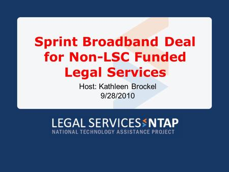 Sprint Broadband Deal for Non-LSC Funded Legal Services Host: Kathleen Brockel 9/28/2010.