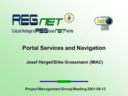 Portal Services and Navigation Josef Herget/Silke Grossmann (IMAC) Project Management Group Meeting 2001-09-13.