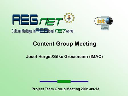 Content Group Meeting Josef Herget/Silke Grossmann (IMAC) Project Team Group Meeting 2001-09-13.