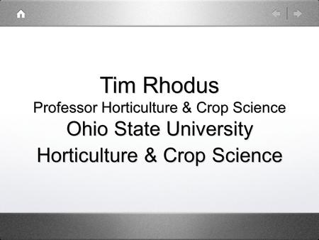 Tim Rhodus Professor Horticulture & Crop Science Ohio State University Horticulture & Crop Science.