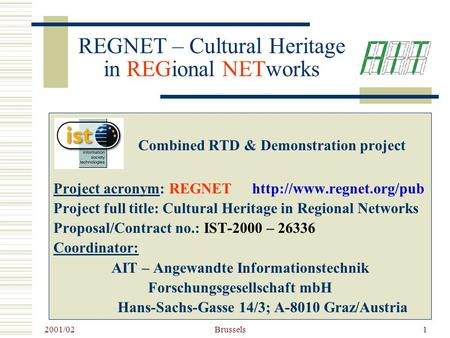 2001/02 Brussels1 REGNET – Cultural Heritage in REGional NETworks Combined RTD & Demonstration project Project acronym: REGNET