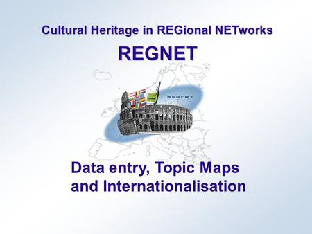 Cultural Heritage in REGional NETworks REGNET Data entry, Topic Maps and Internationalisation.
