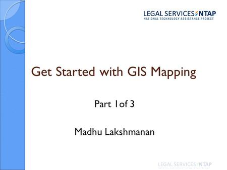 Get Started with GIS Mapping Part 1of 3 Madhu Lakshmanan.