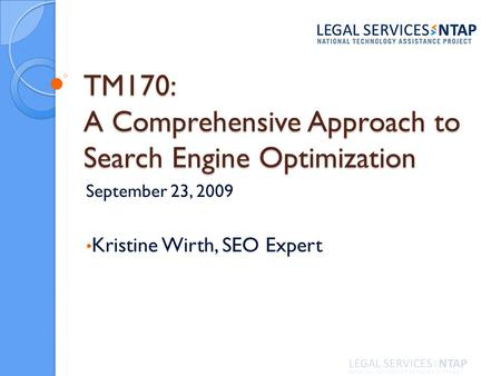 TM170: A Comprehensive Approach to Search Engine Optimization September 23, 2009 Kristine Wirth, SEO Expert.