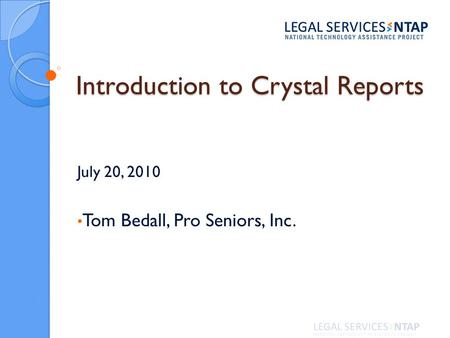 Introduction to Crystal Reports July 20, 2010 Tom Bedall, Pro Seniors, Inc.