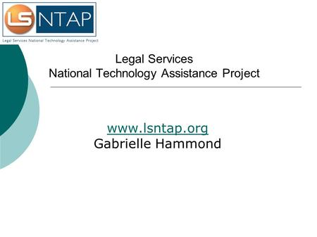 Legal Services National Technology Assistance Project www.lsntap.org Gabrielle Hammond.